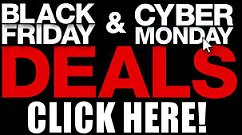 BLACK FRIDAY / CYBER MONDAY DEALS HERE!